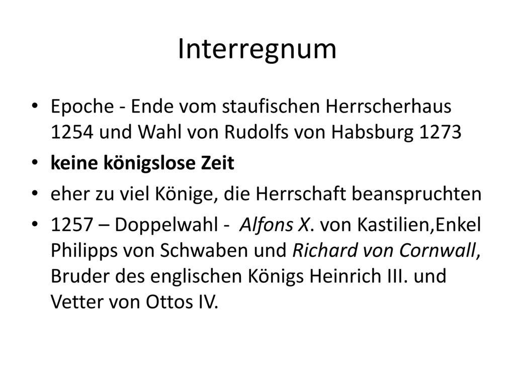 Interregnum Epoche - Ende vom staufischen Herrscherhaus 1254 und Wahl von Rudolfs von Habsburg 1273.