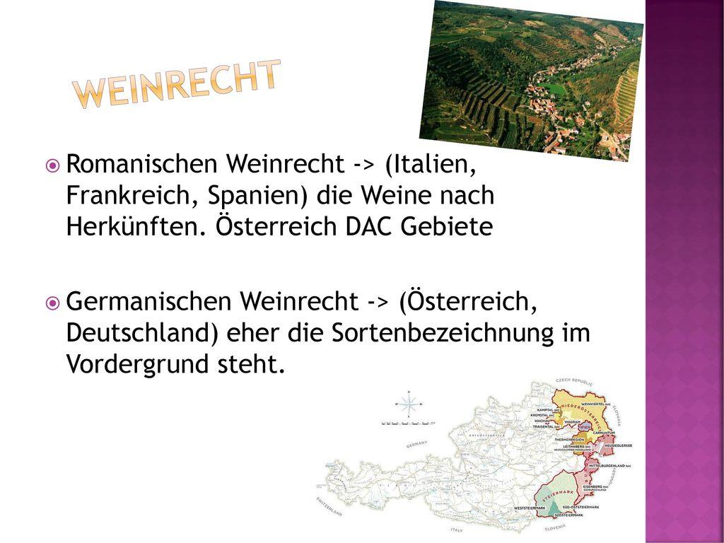 Weinrecht Romanischen Weinrecht -> (Italien, Frankreich, Spanien) die Weine nach Herkünften. Österreich DAC Gebiete.