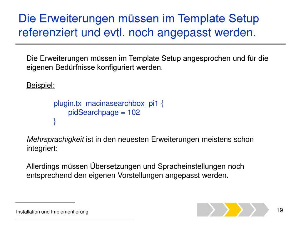 Die Erweiterungen müssen im Template Setup referenziert und evtl