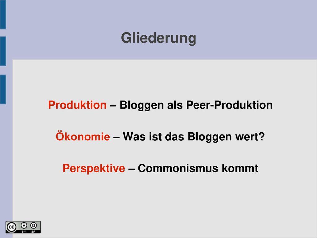 Gliederung Produktion – Bloggen als Peer-Produktion