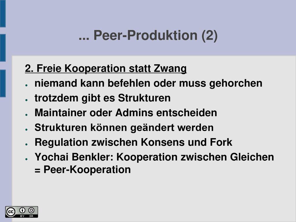 ... Peer-Produktion (2) 2. Freie Kooperation statt Zwang