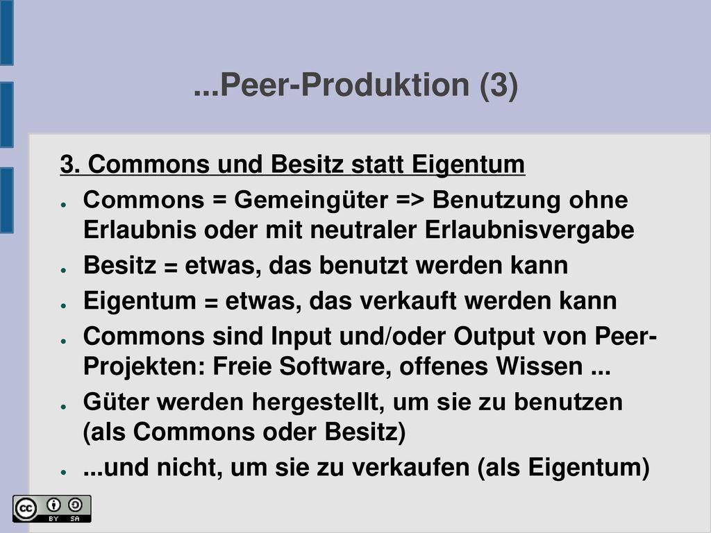 ...Peer-Produktion (3) 3. Commons und Besitz statt Eigentum