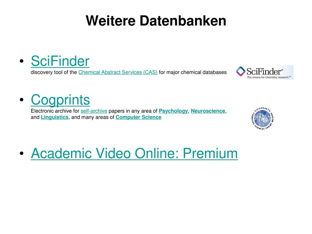 Weitere Datenbanken SciFinder discovery tool of the Chemical Abstract Services (CAS) for major chemical databases.