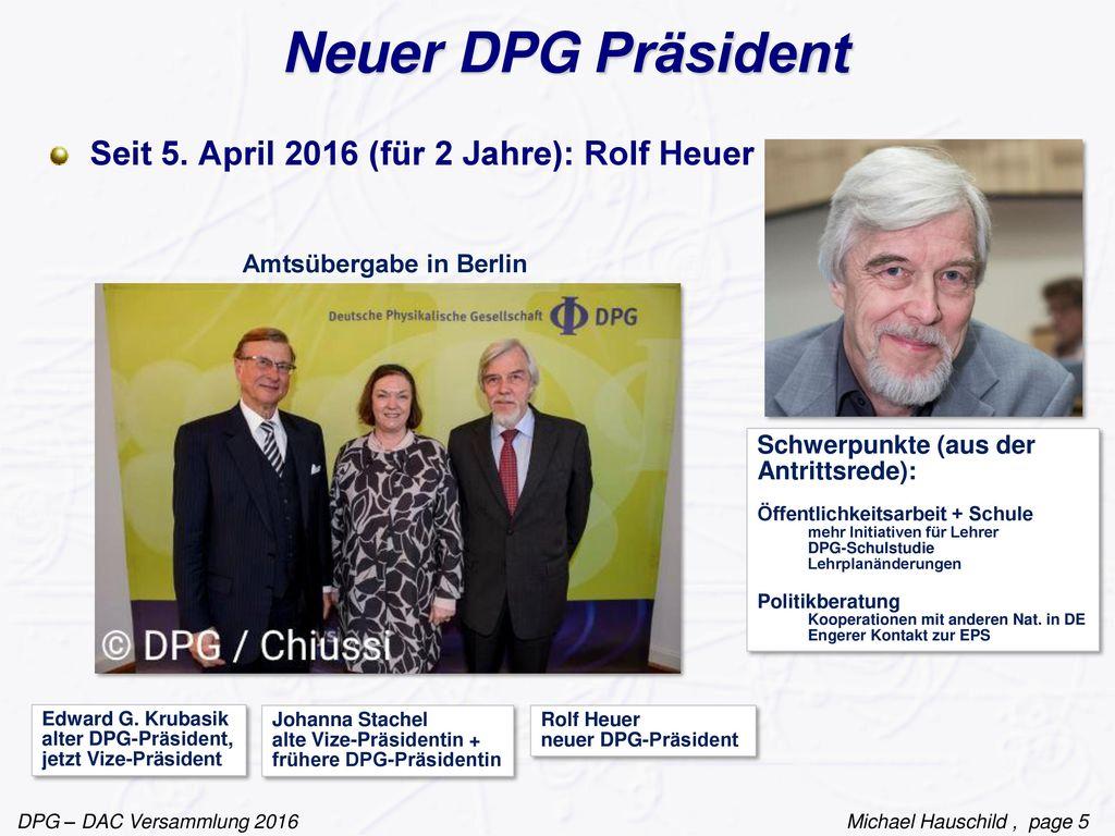 Neuer DPG Präsident Seit 5. April 2016 (für 2 Jahre): Rolf Heuer