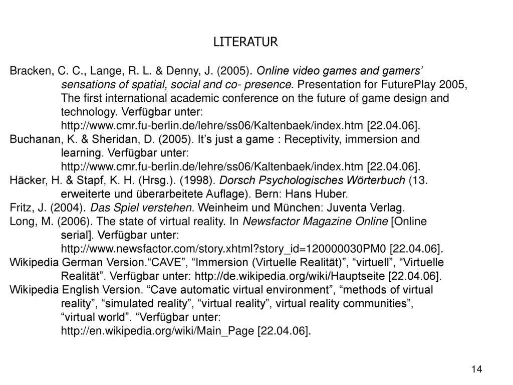 LITERATUR Bracken, C. C., Lange, R. L. & Denny, J. (2005). Online video games and gamers'