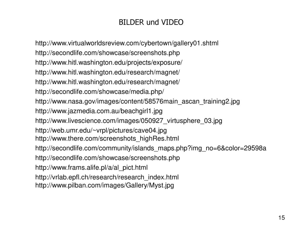 BILDER und VIDEO http://www.virtualworldsreview.com/cybertown/gallery01.shtml. http://secondlife.com/showcase/screenshots.php.