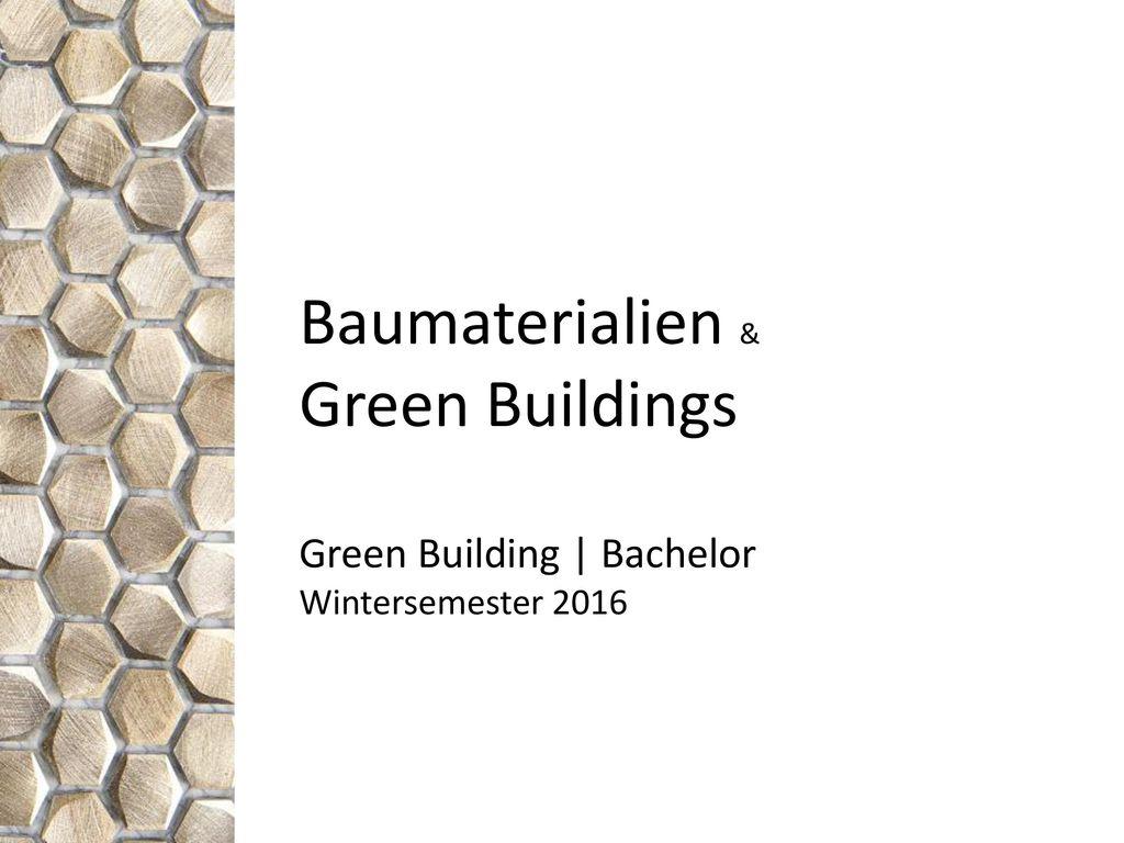 Baumaterialien & Green Buildings Green Building | Bachelor Wintersemester 2016