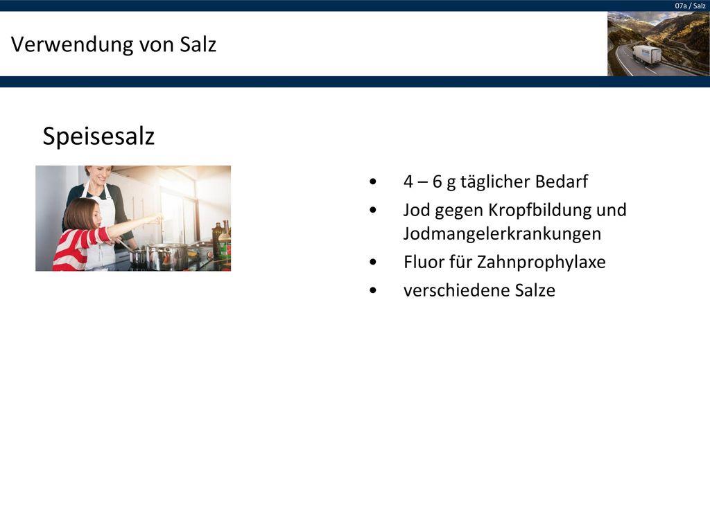 Speisesalz Verwendung von Salz 4 – 6 g täglicher Bedarf