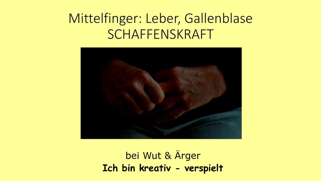 Mittelfinger: Leber, Gallenblase SCHAFFENSKRAFT