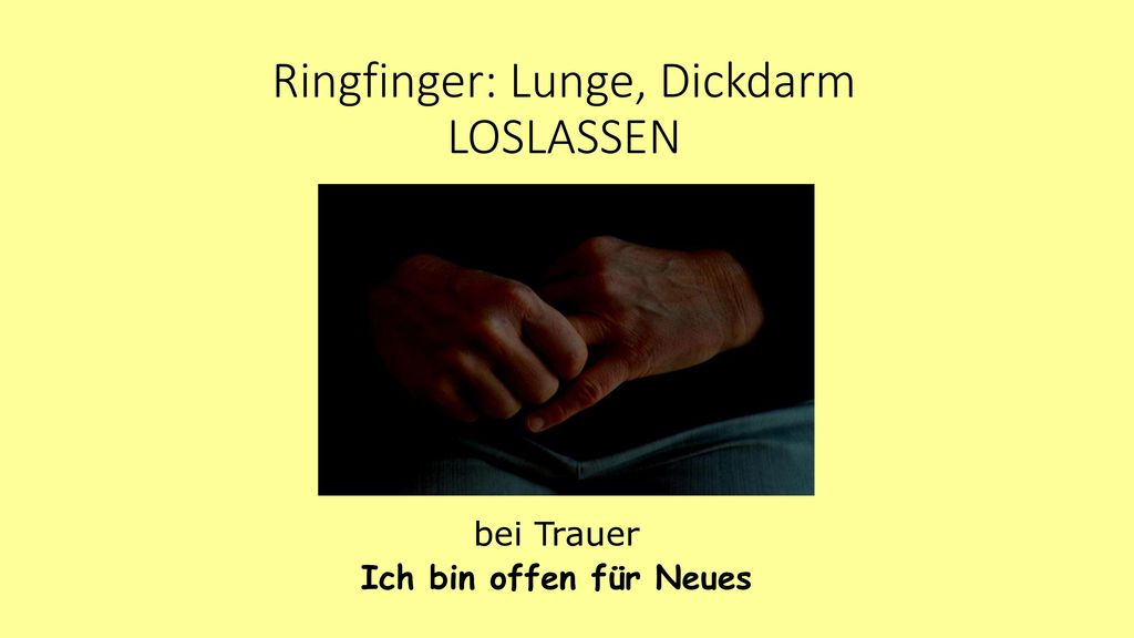 Ringfinger: Lunge, Dickdarm LOSLASSEN