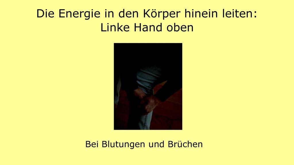 Die Energie in den Körper hinein leiten: Linke Hand oben