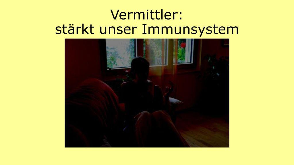 Vermittler: stärkt unser Immunsystem