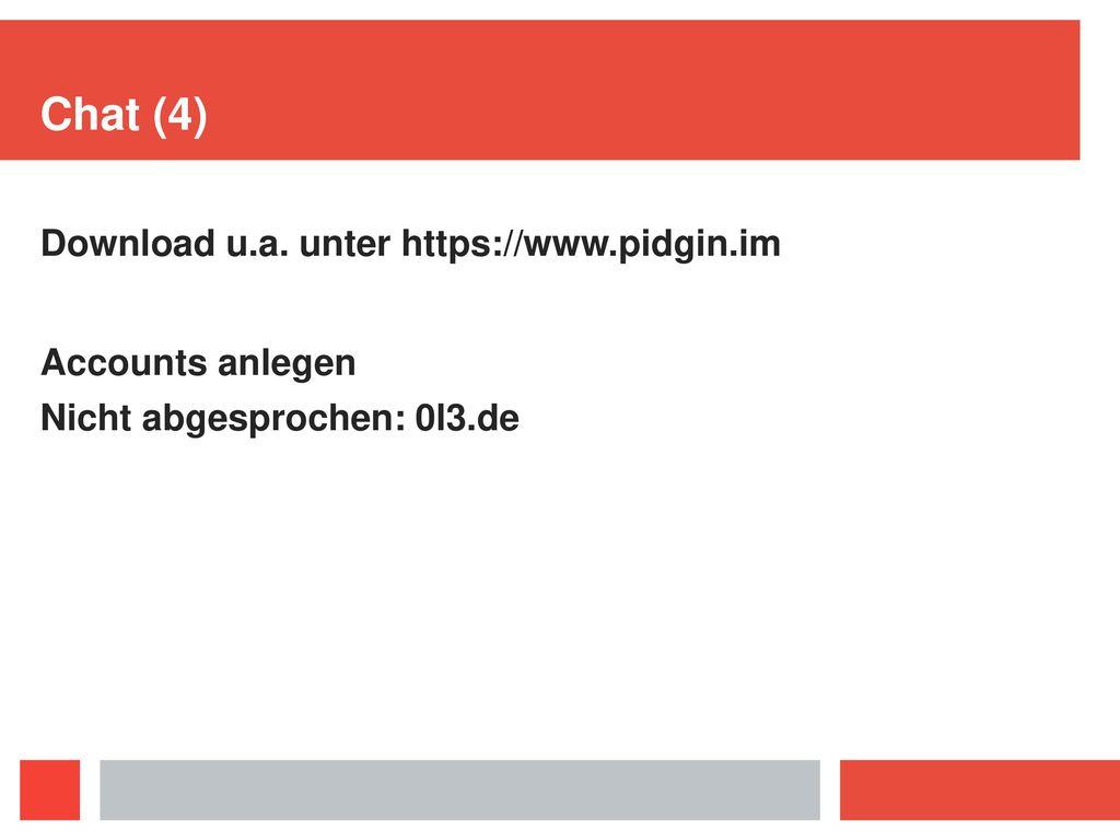 Chat (4) Download u.a. unter https://www.pidgin.im Accounts anlegen
