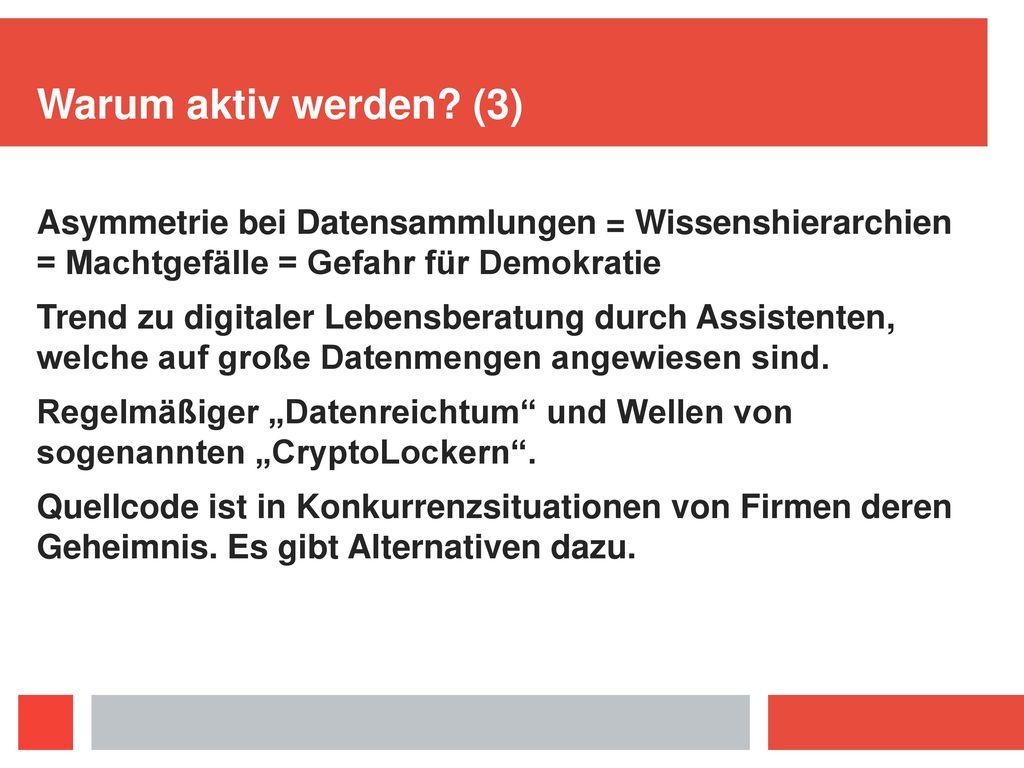 Warum aktiv werden (3) Asymmetrie bei Datensammlungen = Wissenshierarchien = Machtgefälle = Gefahr für Demokratie.