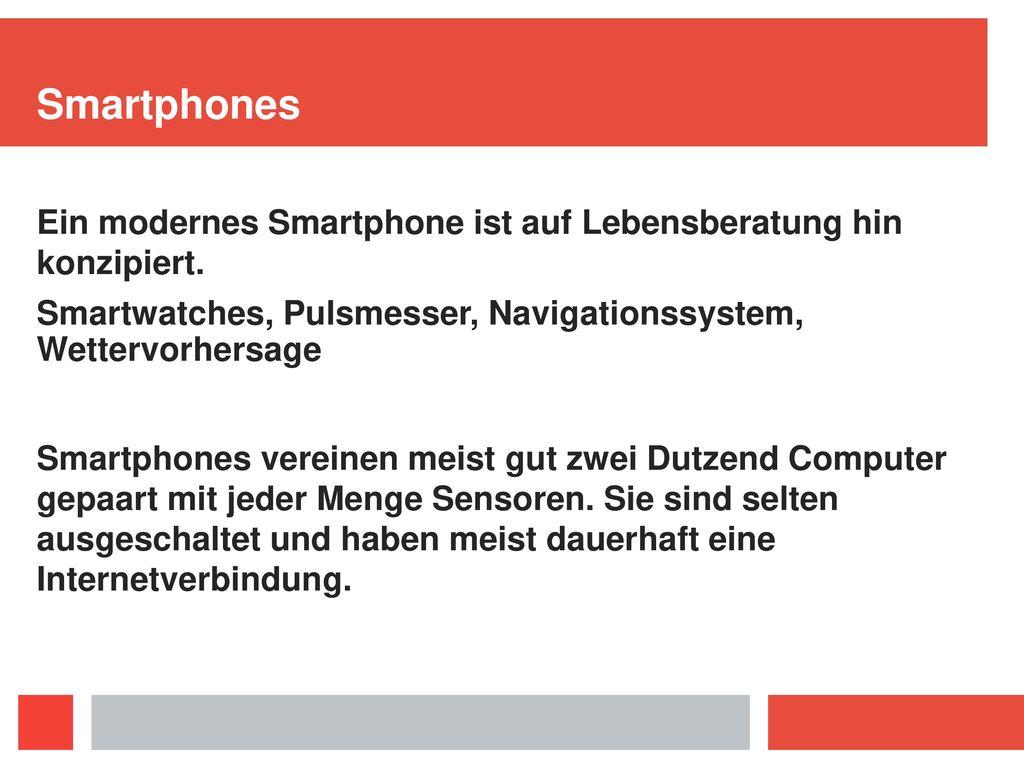 Smartphones Ein modernes Smartphone ist auf Lebensberatung hin konzipiert. Smartwatches, Pulsmesser, Navigationssystem, Wettervorhersage.