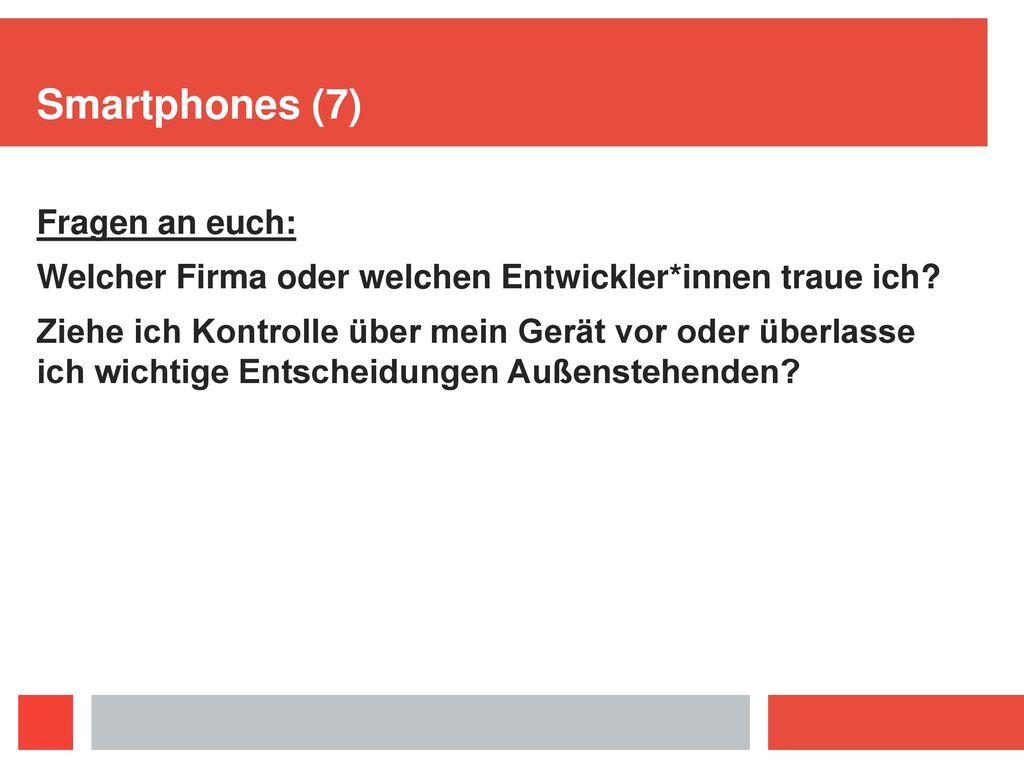 Smartphones (7) Fragen an euch: