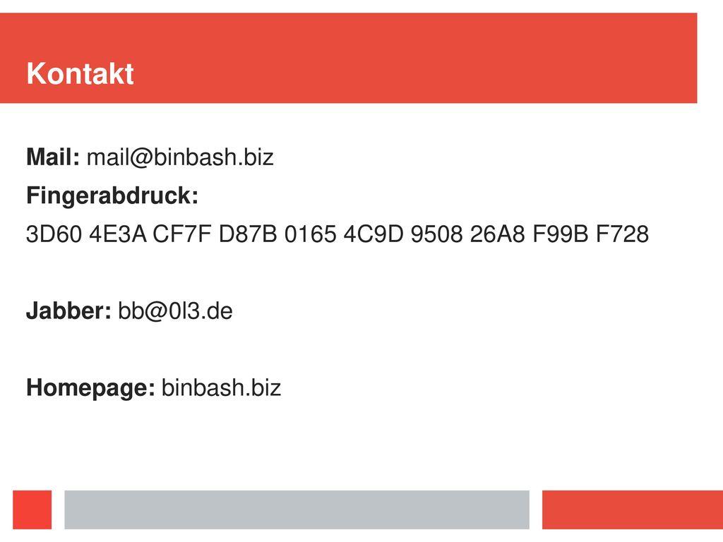 Kontakt Mail: mail@binbash.biz Fingerabdruck: