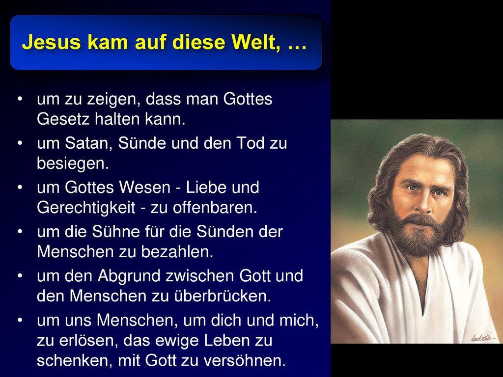 Jesus kam auf diese Welt, …