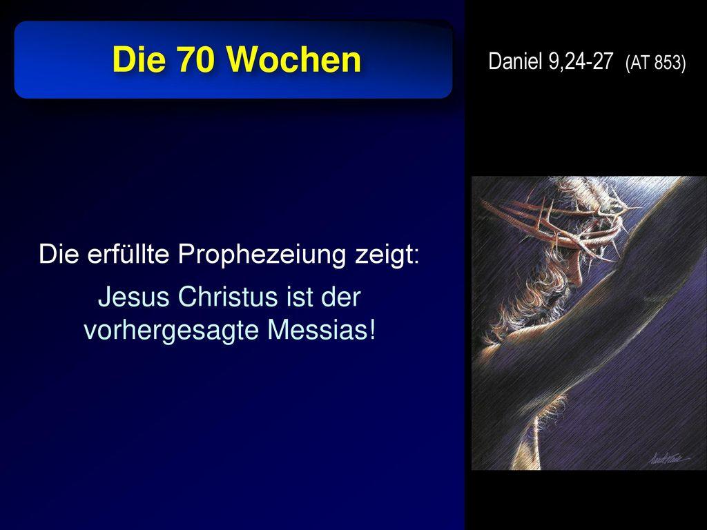 Die 70 Wochen Die erfüllte Prophezeiung zeigt: