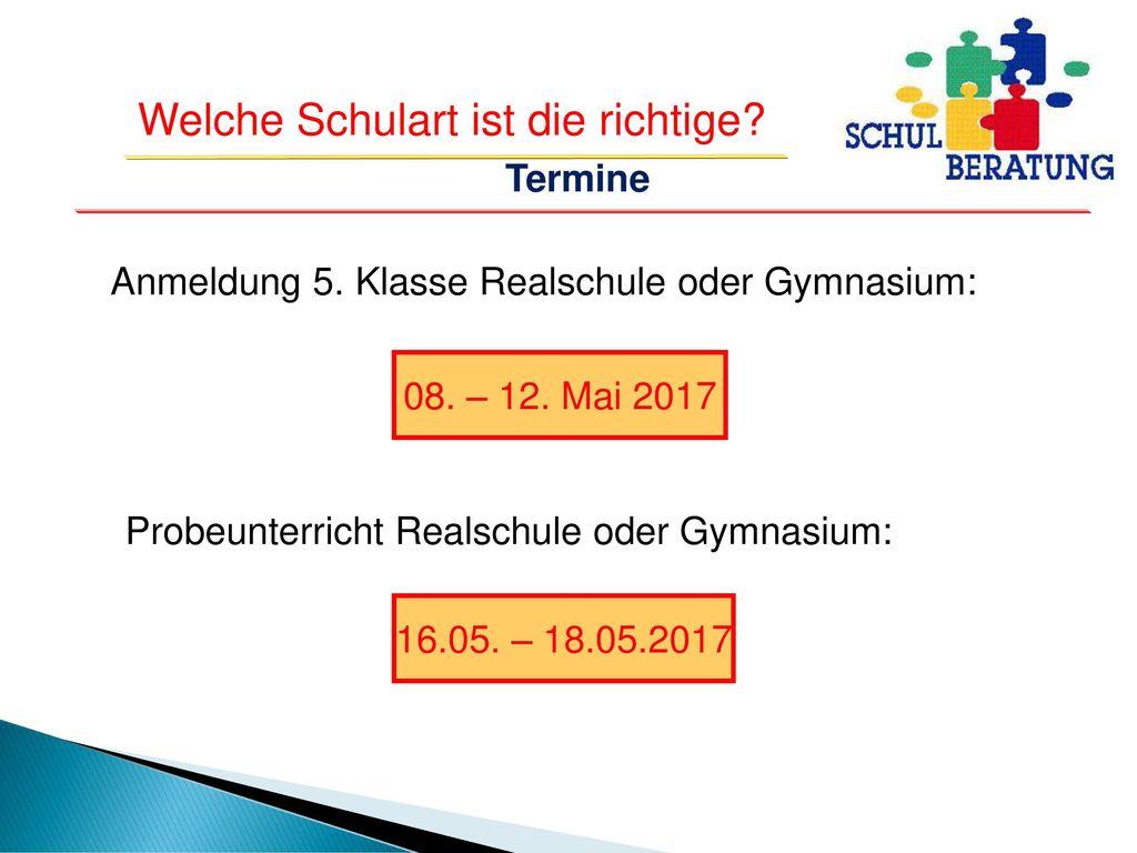 Termine Anmeldung 5. Klasse Realschule oder Gymnasium: 08. – 12. Mai 2017. Probeunterricht Realschule oder Gymnasium: