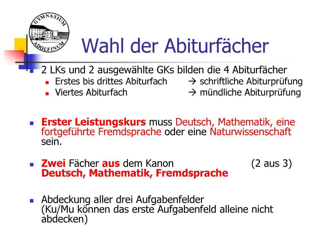Wahl der Abiturfächer 2 LKs und 2 ausgewählte GKs bilden die 4 Abiturfächer. Erstes bis drittes Abiturfach  schriftliche Abiturprüfung.
