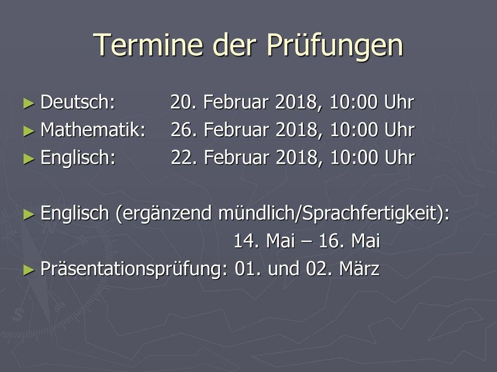 Termine der Prüfungen Deutsch: 20. Februar 2018, 10:00 Uhr