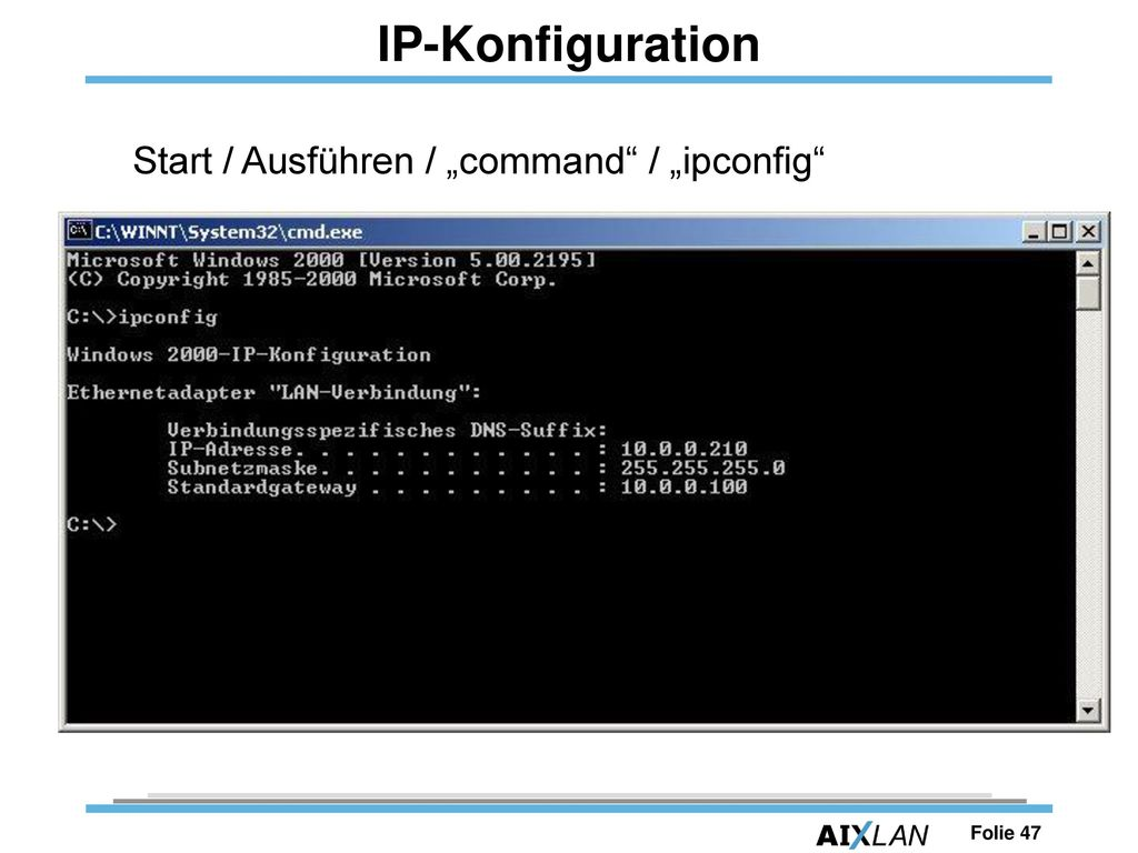 "IP-Konfiguration Start / Ausführen / ""command / ""ipconfig"