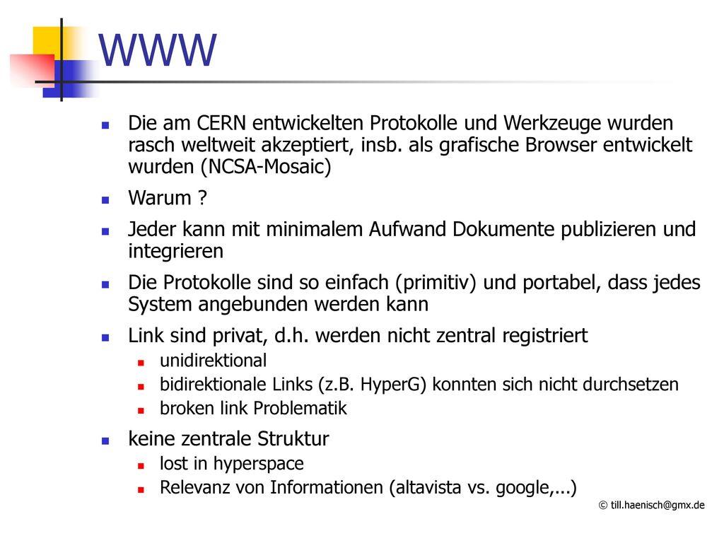 WWW Die am CERN entwickelten Protokolle und Werkzeuge wurden rasch weltweit akzeptiert, insb. als grafische Browser entwickelt wurden (NCSA-Mosaic)