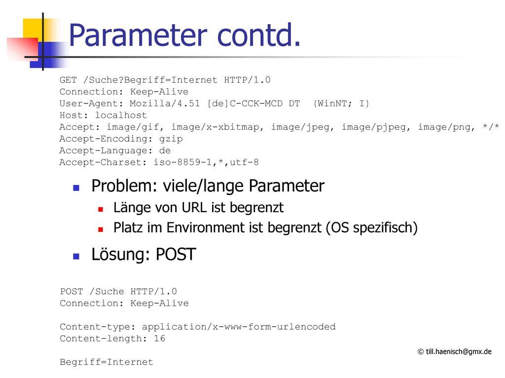 Parameter contd. Problem: viele/lange Parameter Lösung: POST