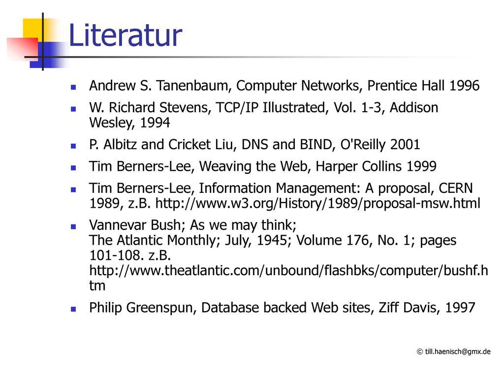 Literatur Andrew S. Tanenbaum, Computer Networks, Prentice Hall 1996
