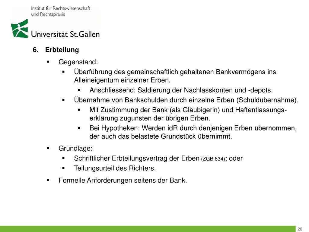 Erbteilung Gegenstand: Überführung des gemeinschaftlich gehaltenen Bankvermögens ins Alleineigentum einzelner Erben.