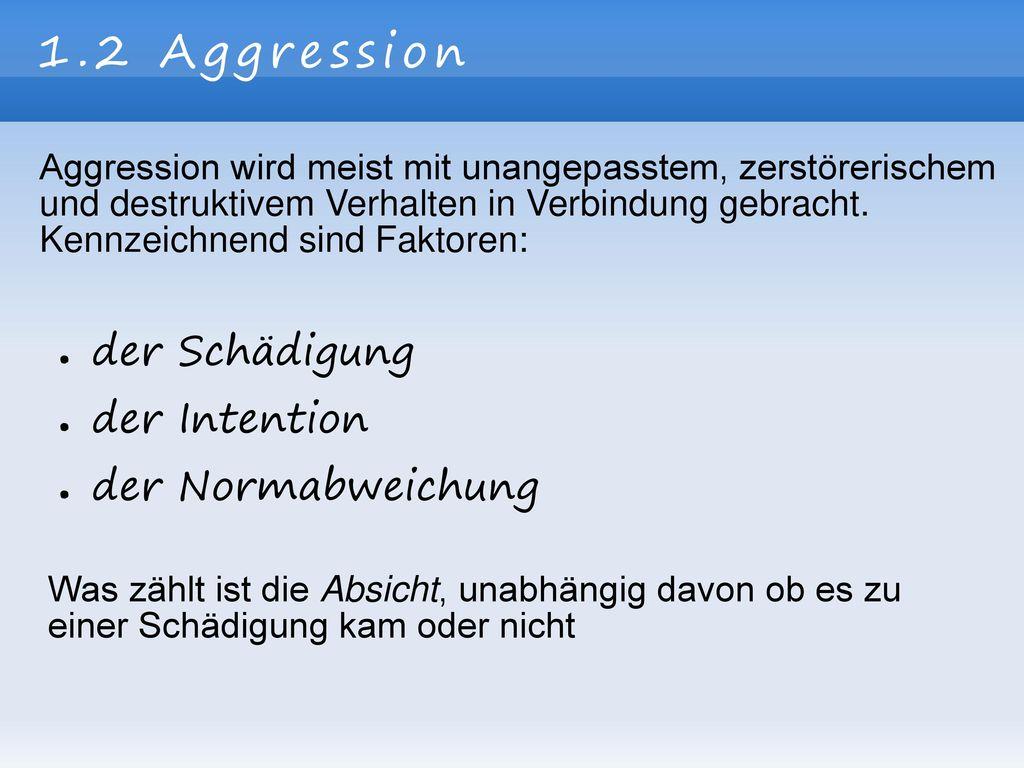 1.2 Aggression der Schädigung der Intention der Normabweichung