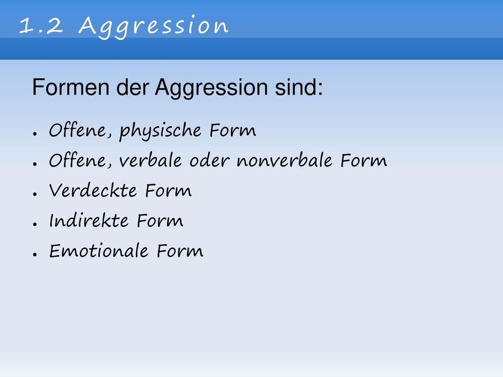 Formen der Aggression sind: