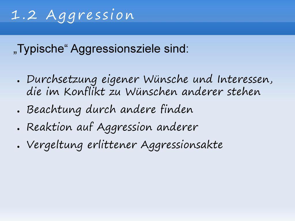 """1.2 Aggression """"Typische Aggressionsziele sind:"""