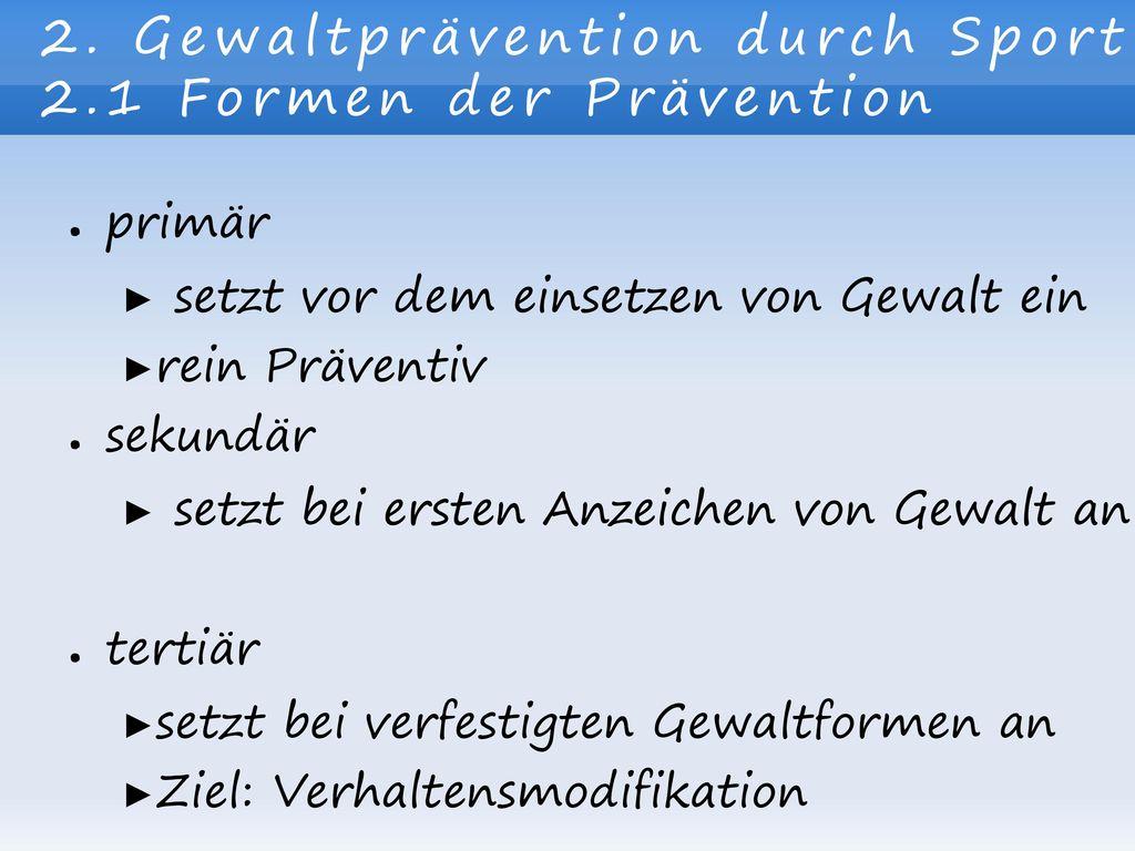 2. Gewaltprävention durch Sport 2.1 Formen der Prävention