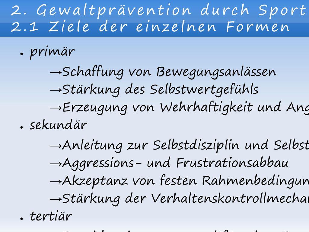 2. Gewaltprävention durch Sport 2.1 Ziele der einzelnen Formen