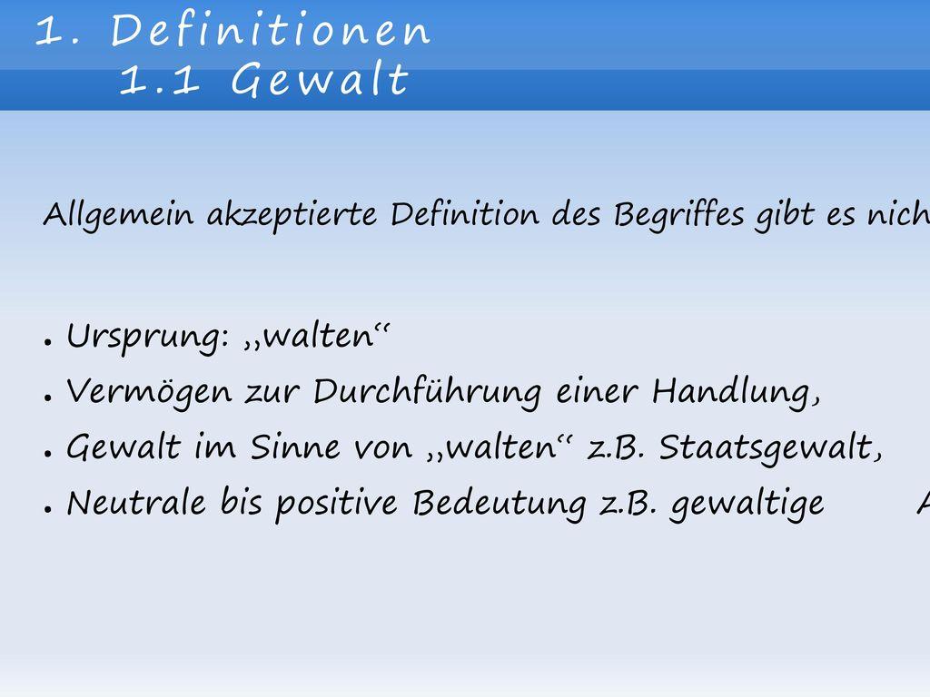 """1. Definitionen 1.1 Gewalt Ursprung: """"walten"""