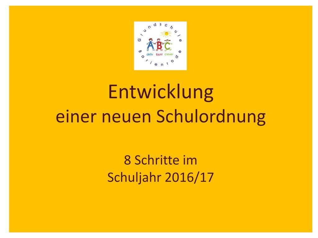 Entwicklung einer neuen Schulordnung 8 Schritte im Schuljahr 2016/17