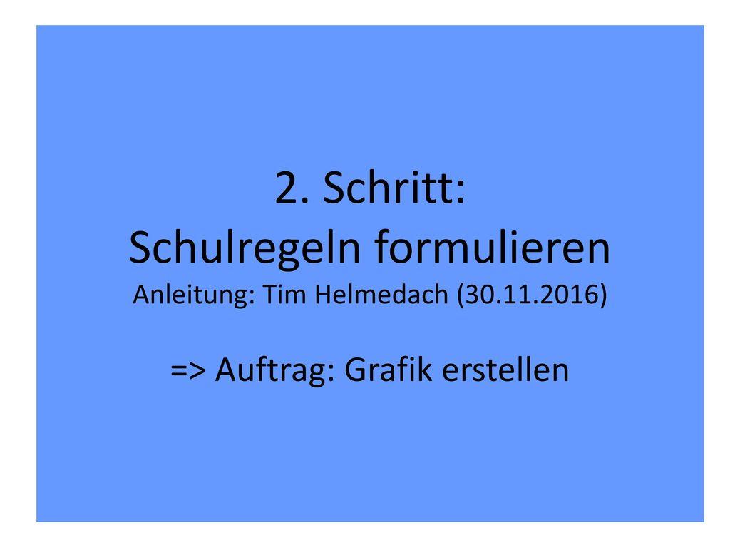 2. Schritt: Schulregeln formulieren Anleitung: Tim Helmedach (30. 11
