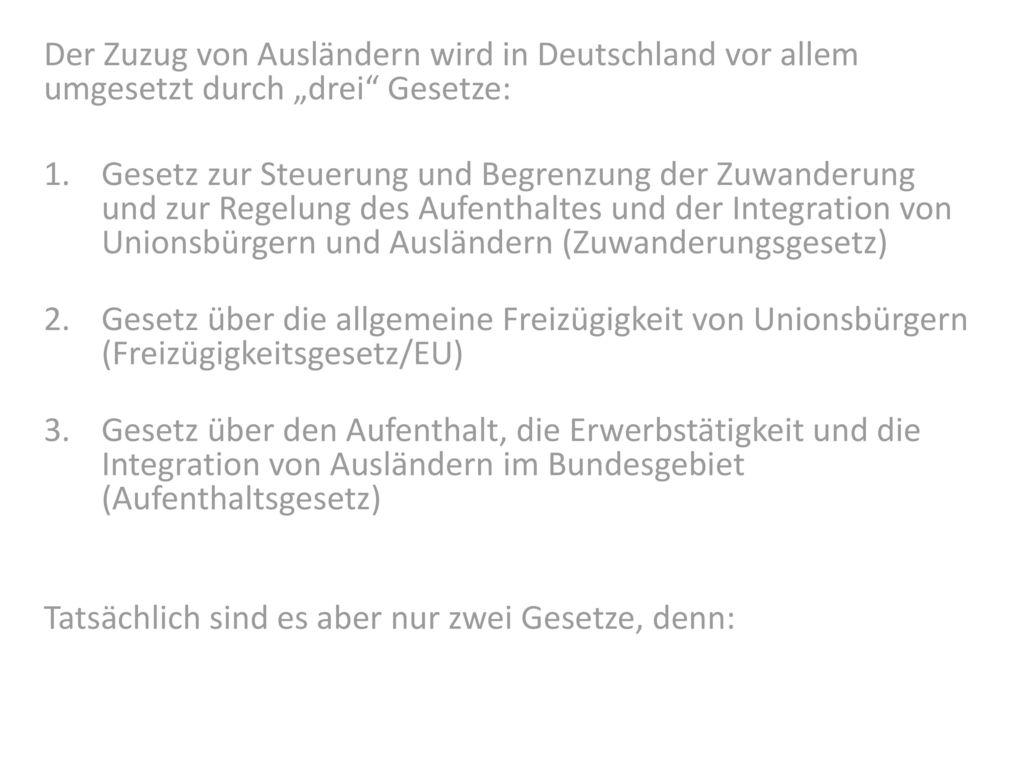 """Der Zuzug von Ausländern wird in Deutschland vor allem umgesetzt durch """"drei Gesetze:"""