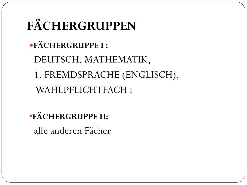FÄCHERGRUPPEN DEUTSCH, MATHEMATIK, 1. FREMDSPRACHE (ENGLISCH),