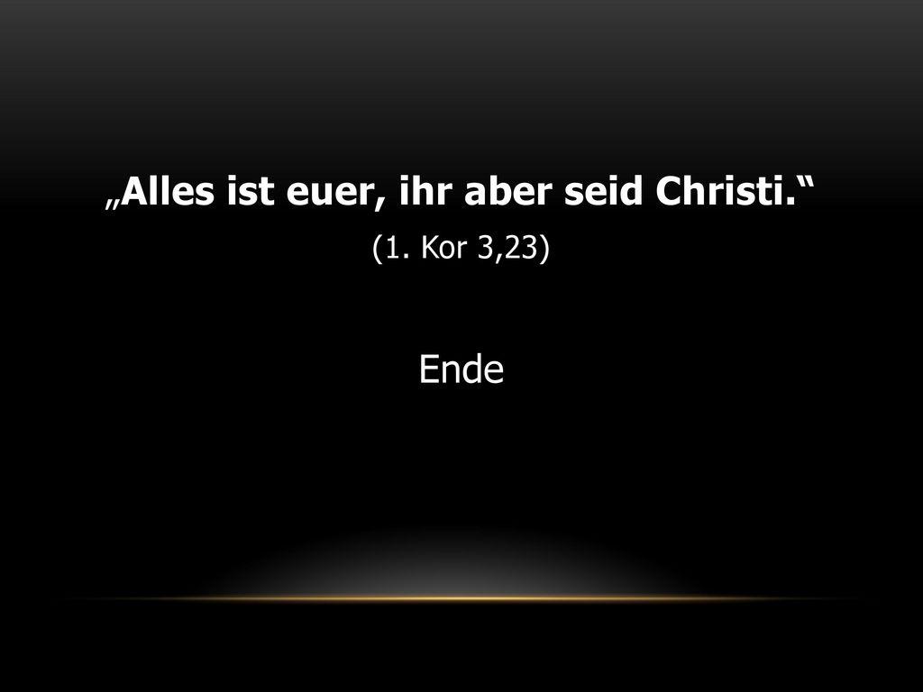 """""""Alles ist euer, ihr aber seid Christi."""