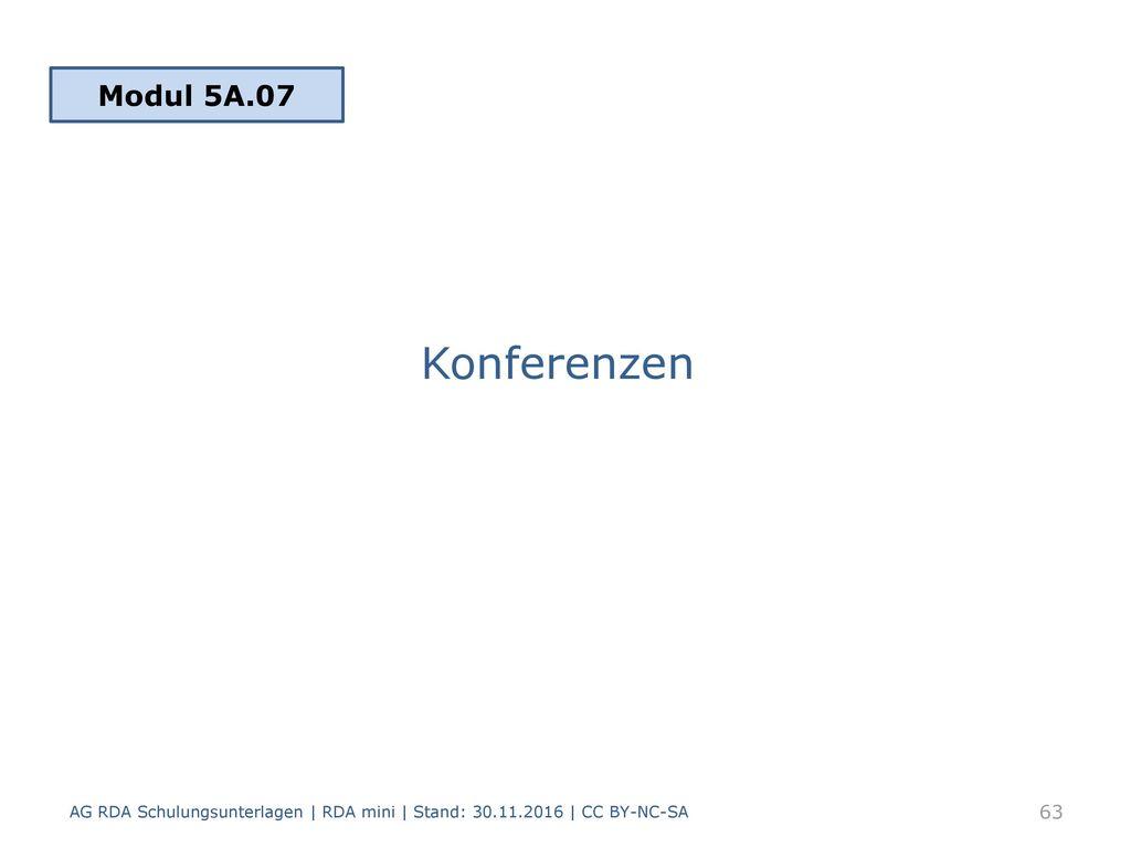 Modul 5A.07 Konferenzen AG RDA Schulungsunterlagen | RDA mini | Stand: 30.11.2016 | CC BY-NC-SA