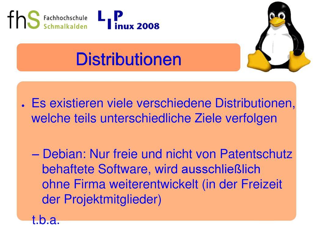 Distributionen Es existieren viele verschiedene Distributionen, welche teils unterschiedliche Ziele verfolgen.
