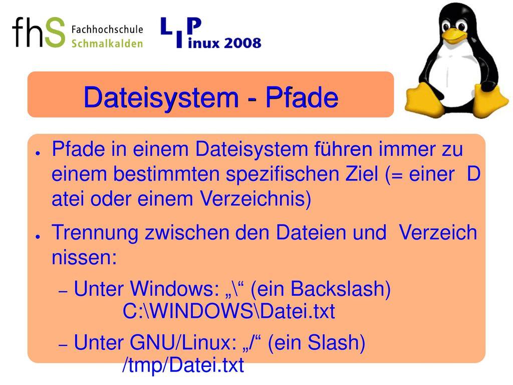 Dateisystem - Pfade Pfade in einem Dateisystem führen immer zu einem bestimmten spezifischen Ziel (= einer D atei oder einem Verzeichnis)