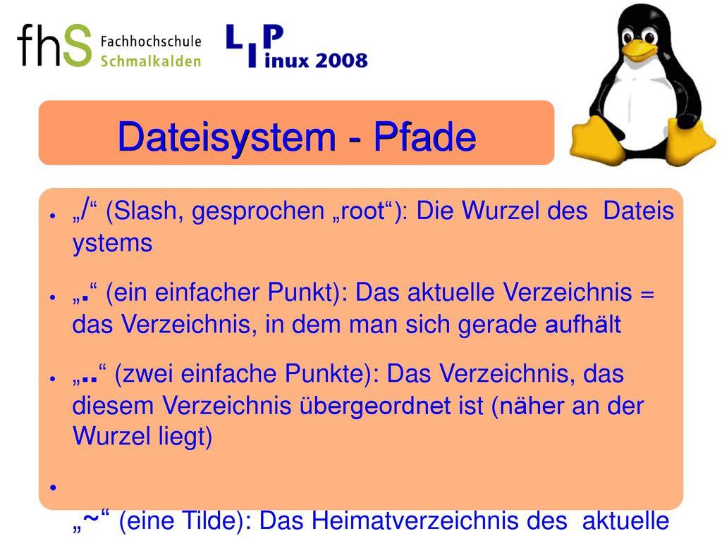 """Dateisystem - Pfade """"/ (Slash, gesprochen """"root ): Die Wurzel des Dateis ystems."""