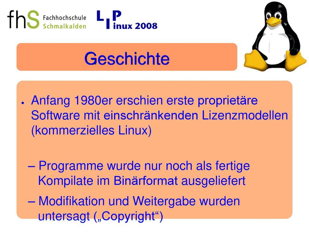 Geschichte Anfang 1980er erschien erste proprietäre Software mit einschränkenden Lizenzmodellen (kommerzielles Linux)