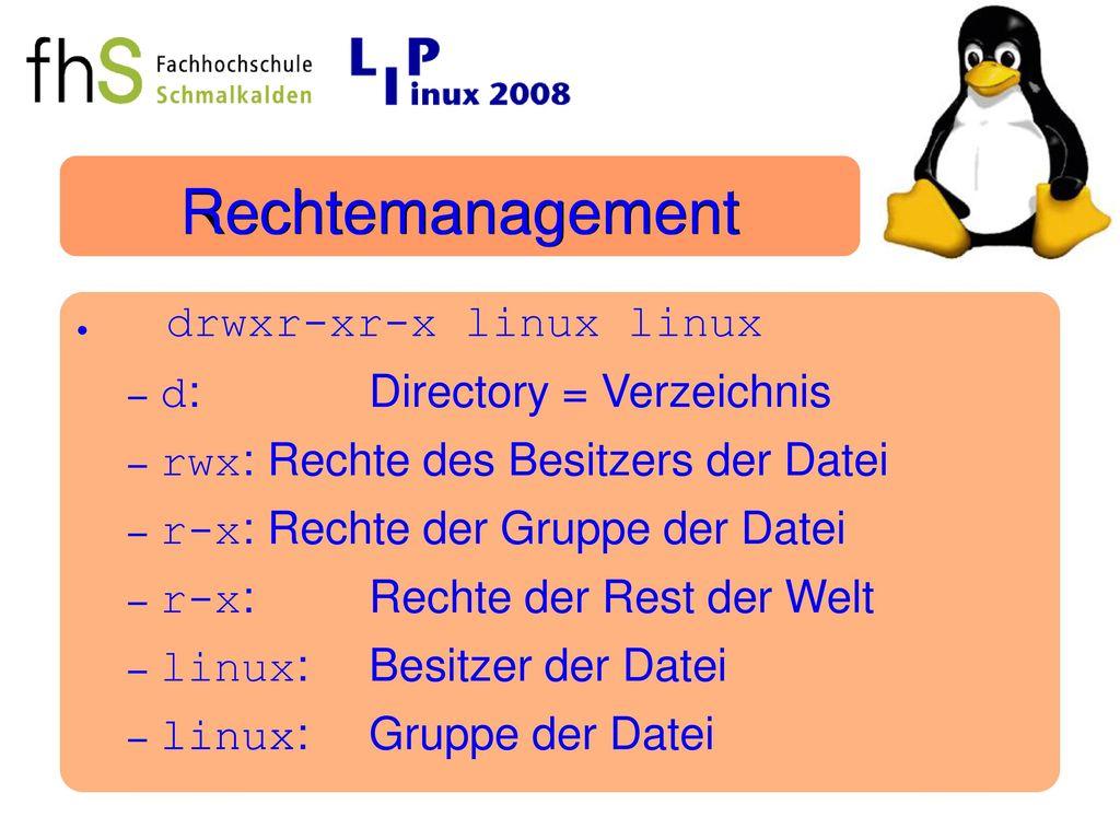 Rechtemanagement drwxr-xr-x linux linux d: Directory = Verzeichnis