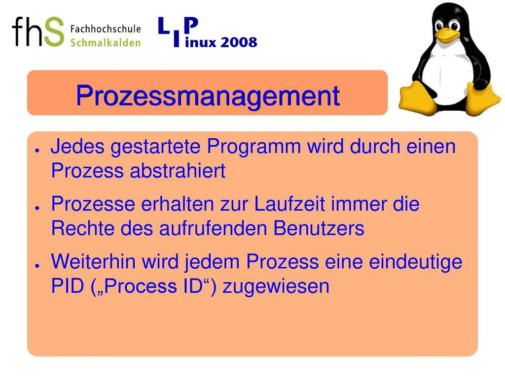 Prozessmanagement Jedes gestartete Programm wird durch einen Prozess abstrahiert.