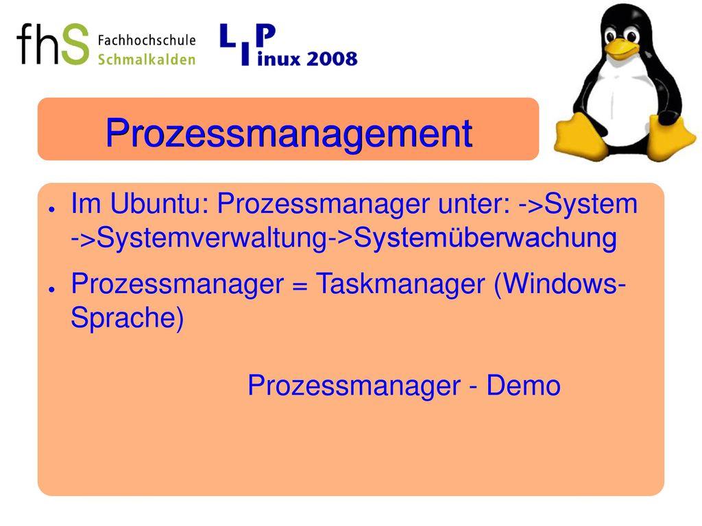 Prozessmanagement Im Ubuntu: Prozessmanager unter: ->System ->Systemverwaltung->Systemüberwachung.